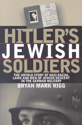 Hitler's Jewish Soldiers By Rigg, Bryan Mark